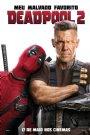 Deadpool 2 - Ação, Comédia, Aventura